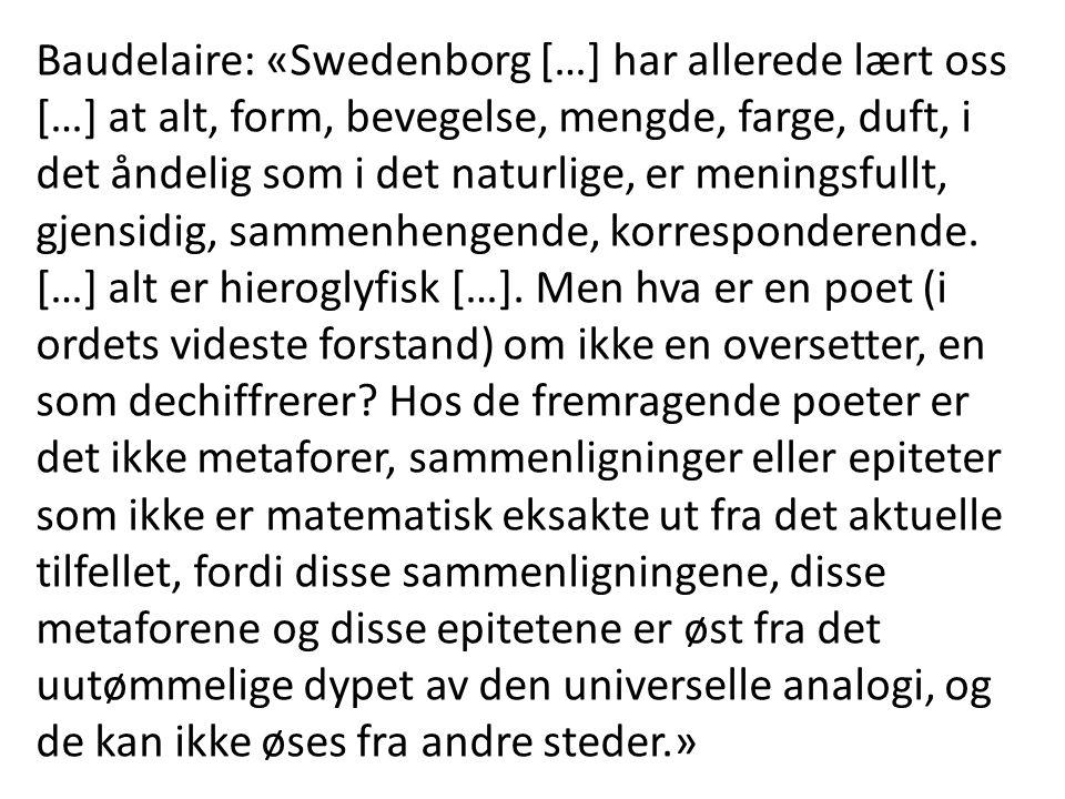 Baudelaire: «Swedenborg […] har allerede lært oss […] at alt, form, bevegelse, mengde, farge, duft, i det åndelig som i det naturlige, er meningsfullt, gjensidig, sammenhengende, korresponderende.